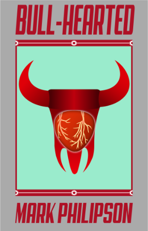 Cover art for Bull-Hearted showing a bull's head merged with a human heart.